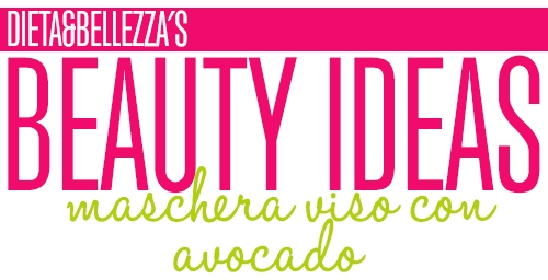 Beauty Ideas: Maschera Viso con Avocado