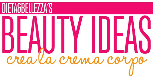 Beauty Ideas: Crea la Tua Crema Corpo