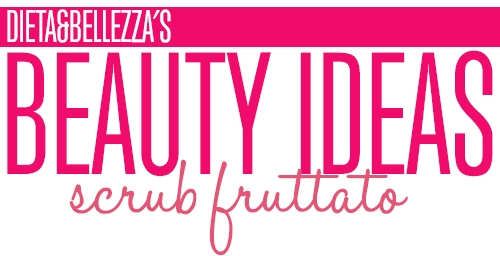 Beauty Ideas: Scrub Fruttato